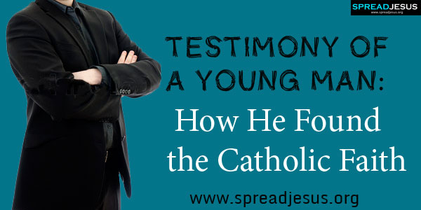 Testimony of a Young Man: How He Found the Catholic Faith-spreadjesus.org