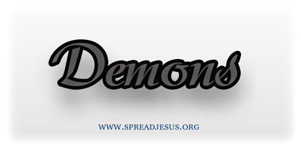 Demons:These rebellious, or fallen, angels are variously known as demons, evil spirits
