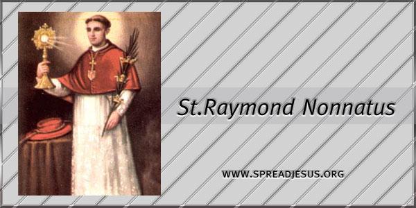 St Raymond Nonnatus Confessor (1204 -1240) Saint Of the Day August 31