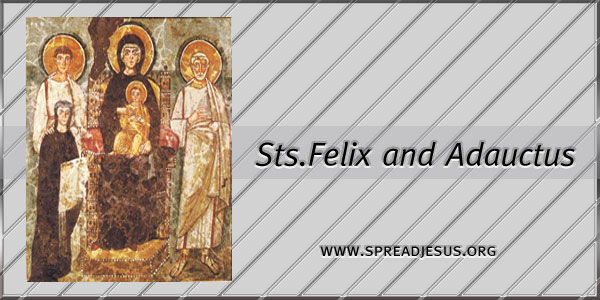 Sts Felix and Adauctus Martyrs (-304) Saint Of the Day August 30