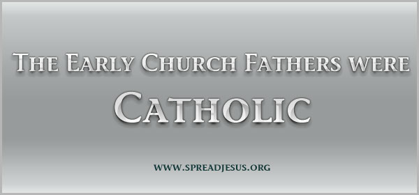 The Early Church Fathers were Catholic
