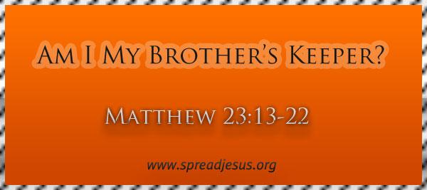 "Meditation On ""Am I My Brother's Keeper? ""Matthew 23:13-22"