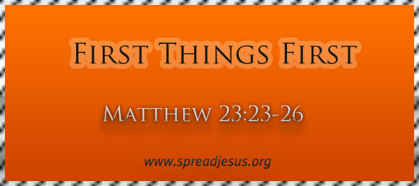 "Meditation On ""First Things First"" Matthew 23:23-26"