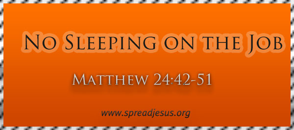 "Meditation On ""No Sleeping on the Job"" Matthew 24:42-51"