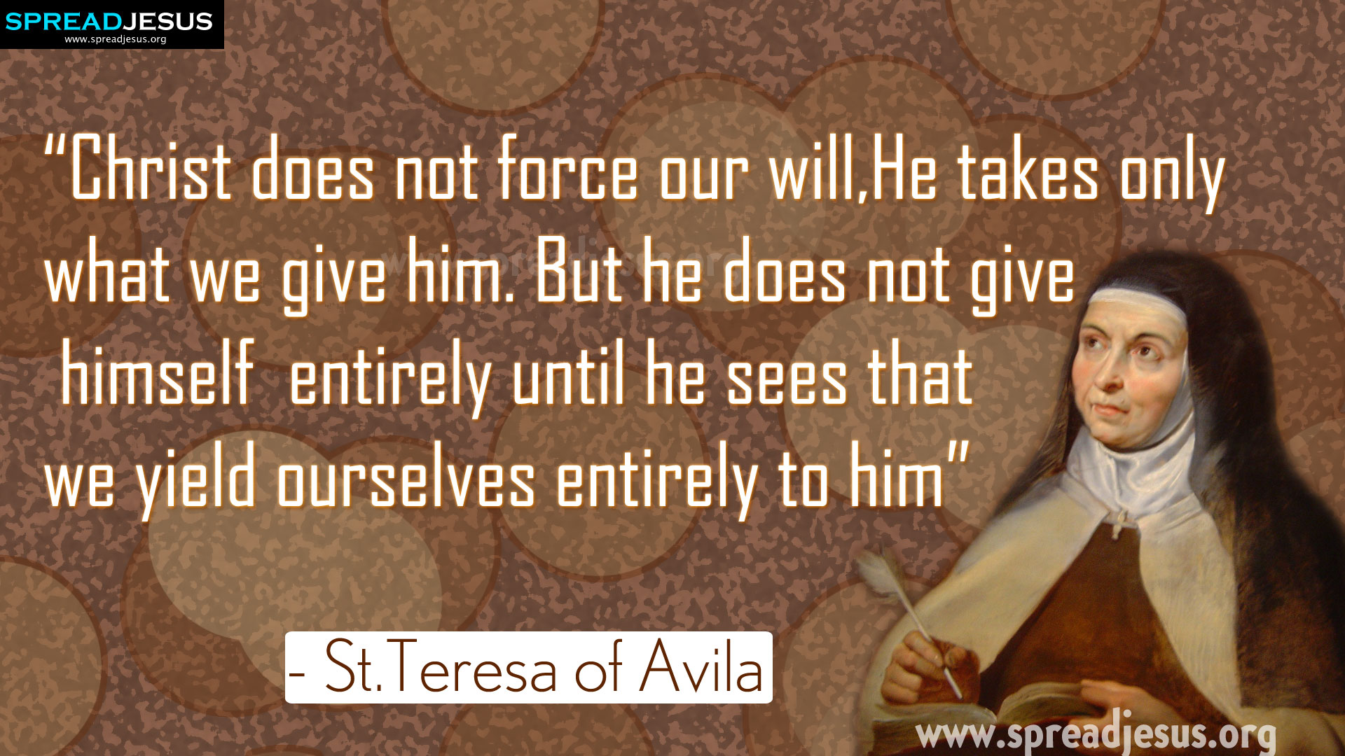 "Saint Teresa of Avila Quotes ""Christ does not force our will.."