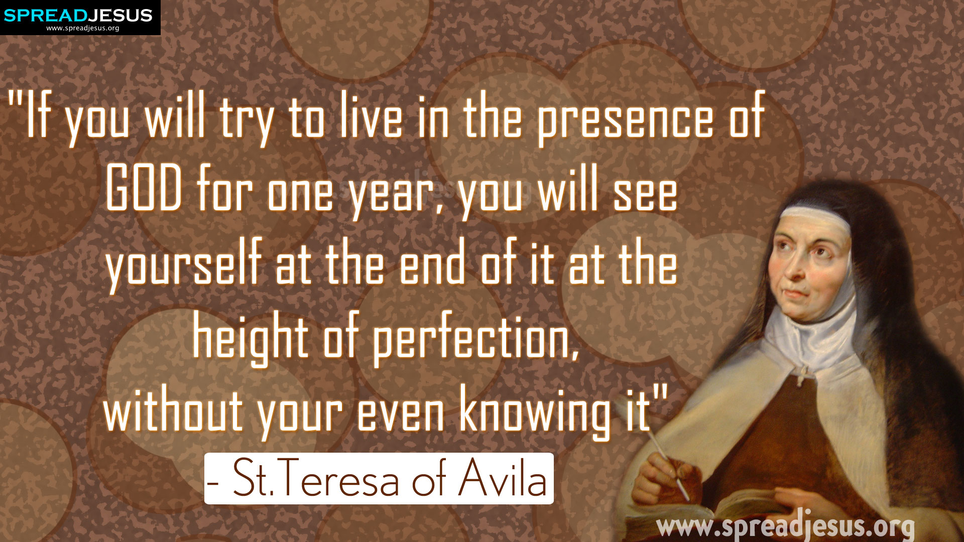 "Saint Teresa of Avila Quotes """"lf you will try to live in the presence of GOD for one year..."