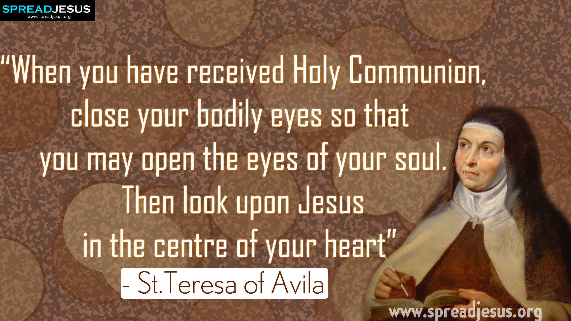 "Saint Teresa of Avila Quotes ""When you have received Holy Communion,...."