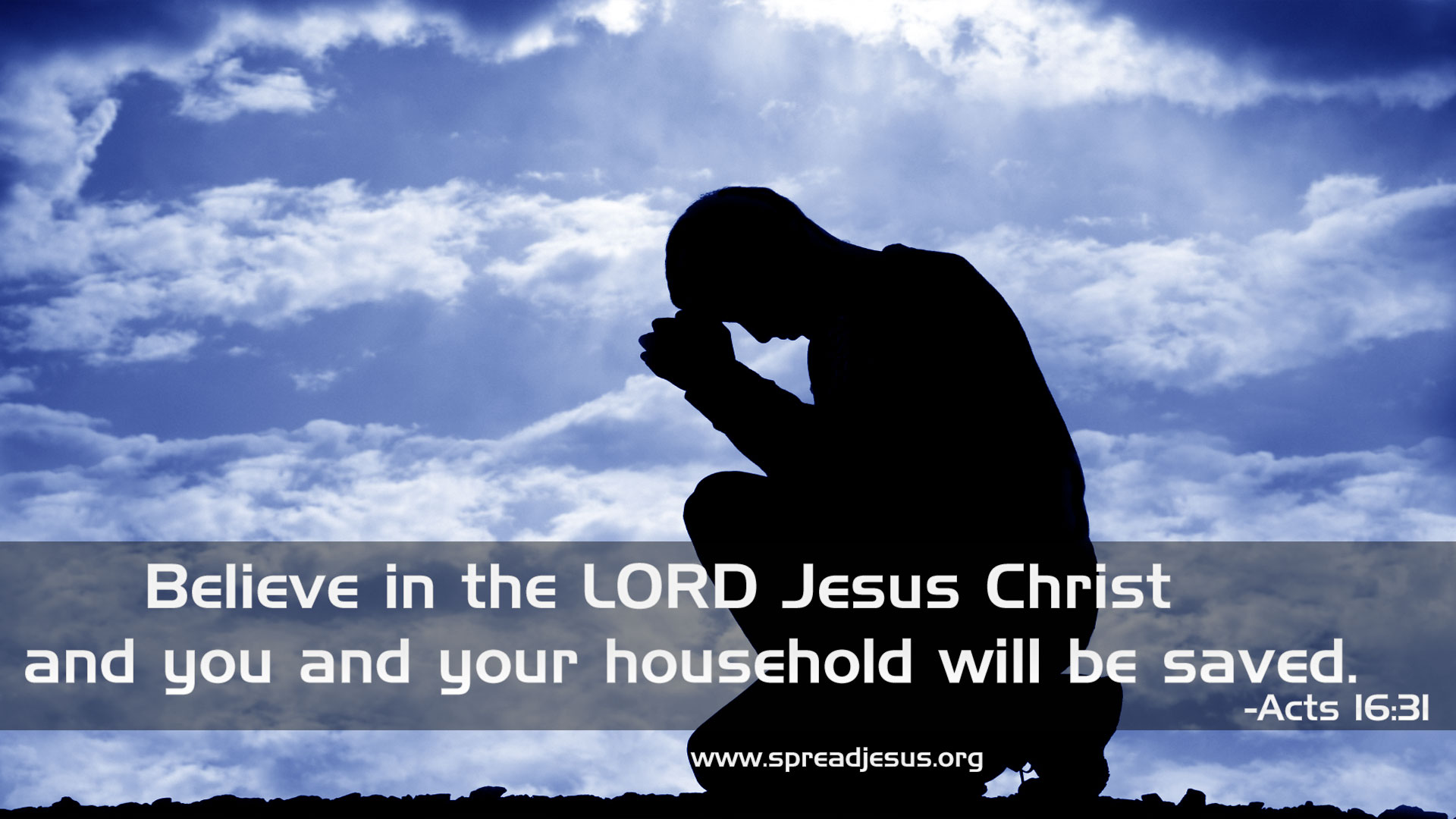 Believe in the LORD Jesus Christ and you and your household will be saved.-Acts 16:31