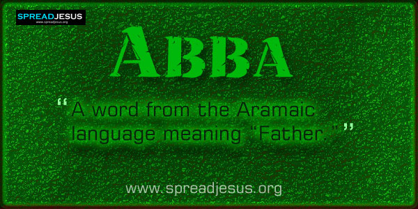 "Abba (ah-bah) :A word from the Aramaic language meaning ""Father."" Abba was used by Jesus"