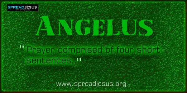 Angelus: Prayer comprised of four short sentences that are said by the officiator followed by four responses....