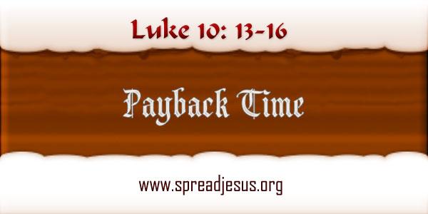 Payback Time Luke 10: 13-16
