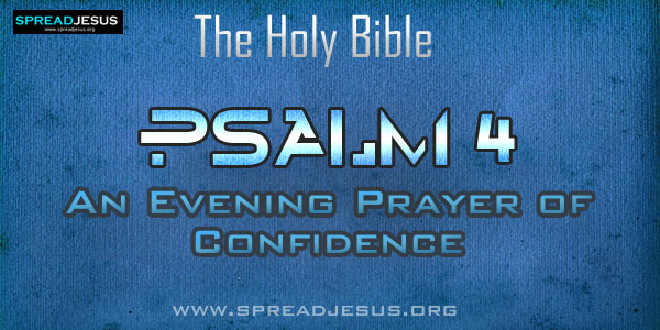 Psalm 4: An Evening Prayer of Confidence from The book of Psalms The Holy bible:Psalm 4:1 Answer me when l call, O God, my justice! When I was in distress, you gave me solace.