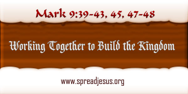 Working Together to Build the Kingdom,Meditation On Mark 9:39-43,45,47-48