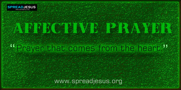affective prayer: Prayer that comes from the heart and evokes the emo tions and feelings......