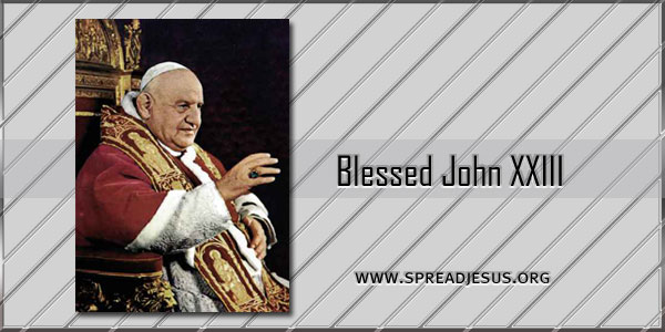 Blessed John XXIII(Angelo Giuseppe Roncalli) Pope —(1881-1963) October 11