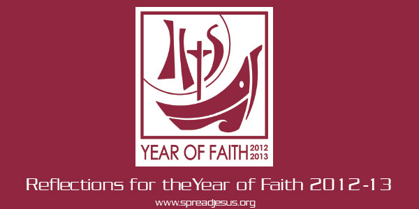 Year of Faith 2012-13 Reflections for the Year of Faith These reflections are designed to offer selected pieces of Church teaching and themes germane to the reality of faith.