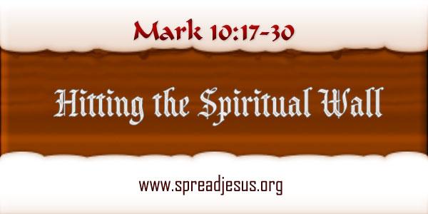 Hitting the Spiritual Wall: MEDITATION ON Mark 10:17-30