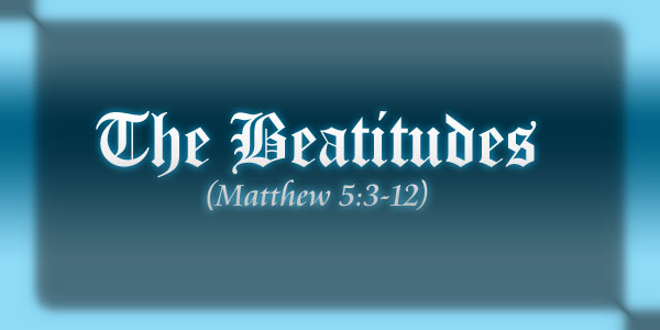 Christian Devotions The Beatitudes (Matthew 5:3-12):Blessed are the poor in spirit, for theirs is the kingdom of heaven. Blessed are they who mourn, for they will be comforted. Blessed are the meek, for they will inherit the earth.