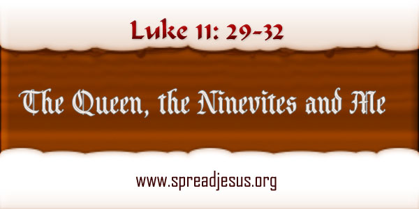 Meditation On Luke 11:29-32 The Queen, the Ninevites and Me