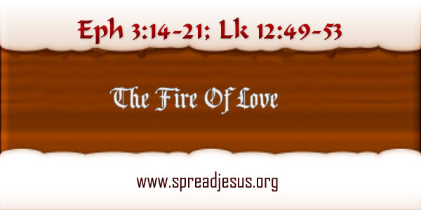 The Fire Of Love: Homily:October 25 THURSDAY: 29TH Week In Ordinary Time Year-B
