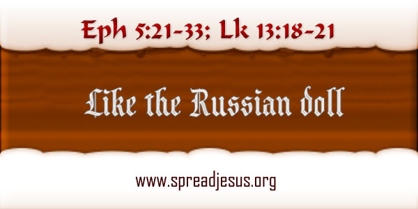 Like The Russian Doll Meditation On Bible Readings: Eph 5:21-33; Lk 13:18-21