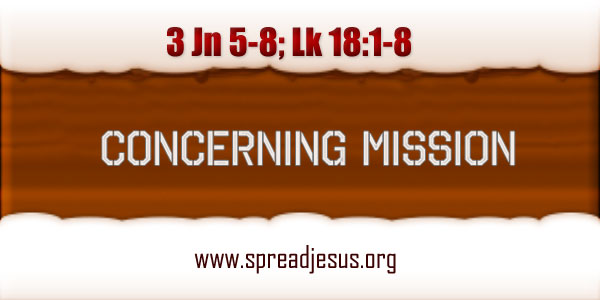 Catholic Homily CONCERNING MISSION Readings: 3Jn 5-8; Lk 18:1-8 SATURDAY - WEEK 32/ YEAR-B