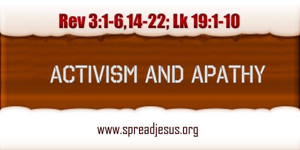 ACTIVISM AND APATHY Homily November 20 TUESDAY Readings: Rev 3:1-6,14-22; Lk 19:1-10