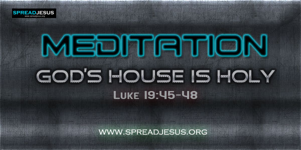 God's House Is Holy Meditation on Luke 19:45-48