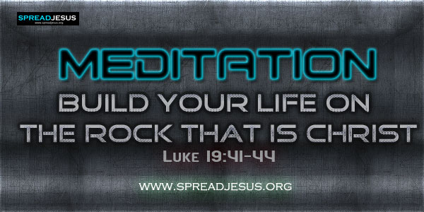 Build Your Life on the Rock That Is Christ meditation on Luke 19:41-44