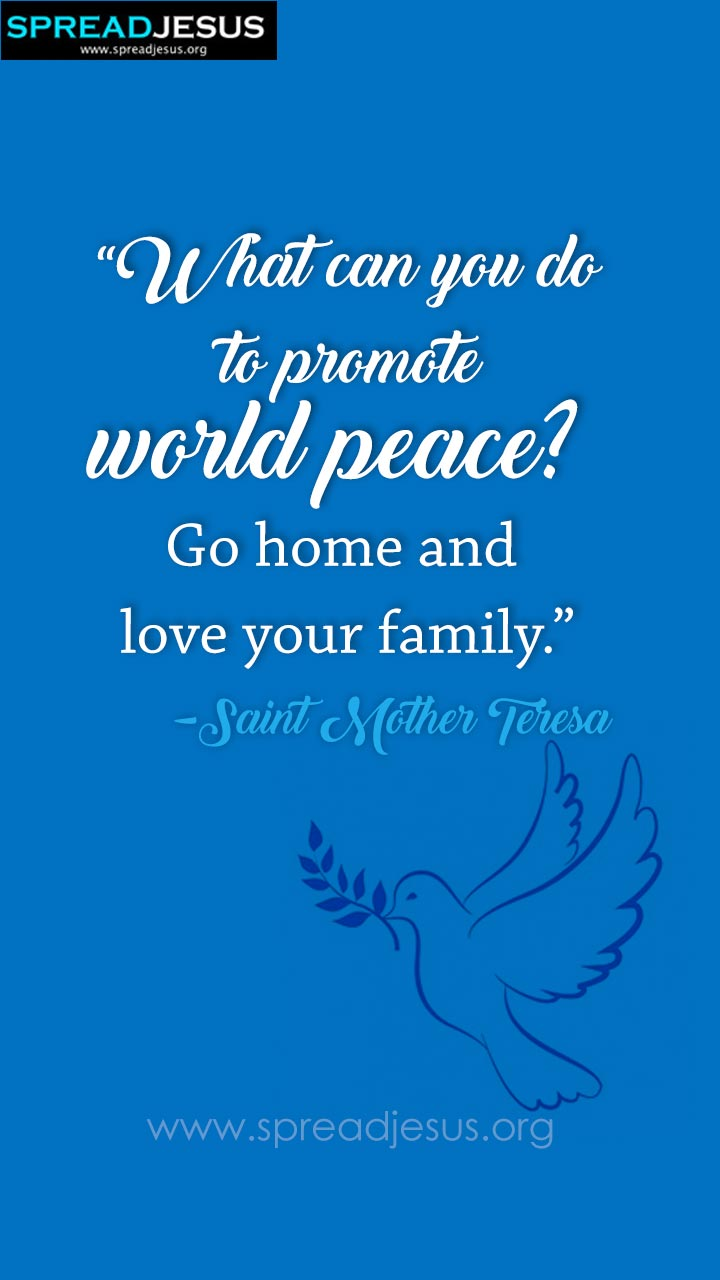 "Saint Mother Teresa Quotes Mobile Wallpaper promote world peace? ""What can you do to promote world peace? Go home and love your family."" -Saint Mother Teresa"