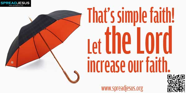 That's simple faith! Let the Lord increase our faith:There is an incident about a prayer meeting for rains..-spreadjesus.org