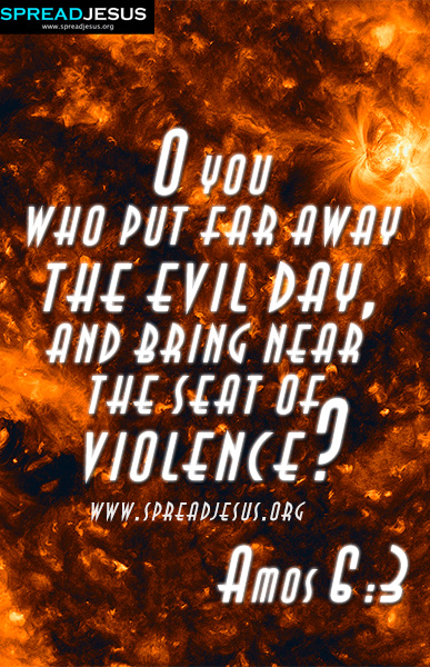 BIBLE QUOTES HD-WALLPAPERS,FACEBOOK TIMELINE COVERS AMOS 6:3 O you who put far away the evil day, and bring near the seat of violence? -Amos 6:3