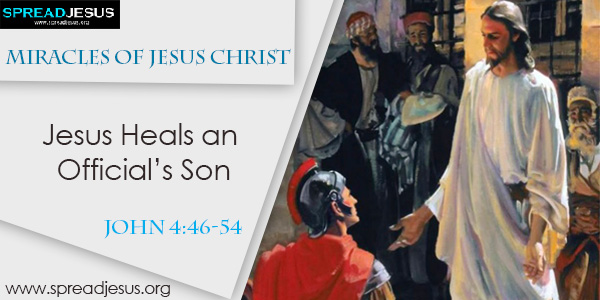 Miracles of Jesus Christ Jesus Heals an Official's Son John 4:46-54