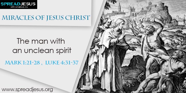 Miracles of Jesus Christ The man with an unclean spirit Mark1:21-28 Luke 4:31-37