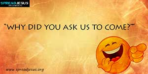 Funny Jokes-why did you ask us to come?