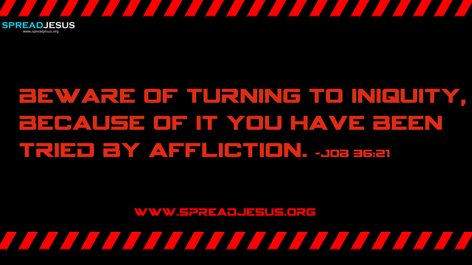 CHRISTIAN HD WALLPAPERS: HOLY BIBLE QUOTES : Job 36:21-Beware of turning to iniquity, because of it you have been tried by affliction.- Job 36:21