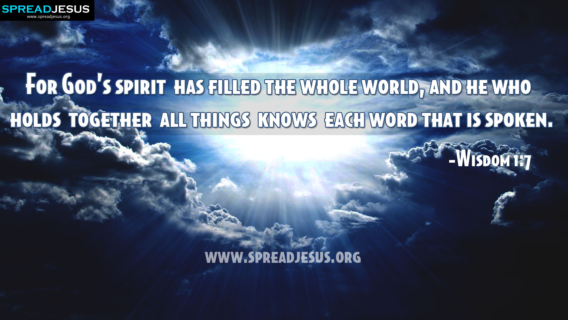 CHRISTIAN HD WALLPAPERS: HOLY BIBLE QUOTES : wisdom 1:7-For GOD's spirit has filled the whole world, and he who holds together all things knows each word that is spoken. - wisdom 1:7