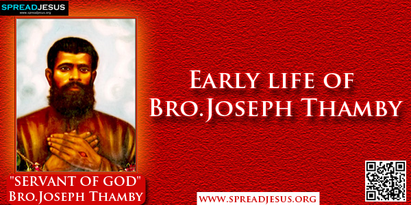 Bro.Joseph Thamby SERVANT OF GOD-Early life of Bro.Joseph Thamby,Though thamby means younger brother in Tamil, here it is exclusively used as a surname or rather as a family name.