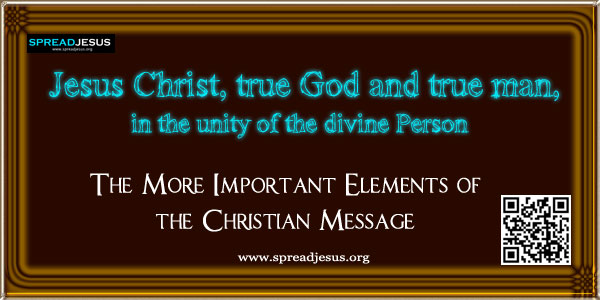 Jesus Christ, true God and true man, in the unity of the divine Person