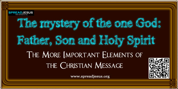 The mystery of the one God: Father, Son and Holy Spirit:The More Important Elements of the Christian Message: