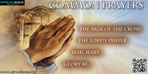 COMMON PRAYERS:The Sign of the Cross:The Lord's Prayer:Hail Mary:Glory be