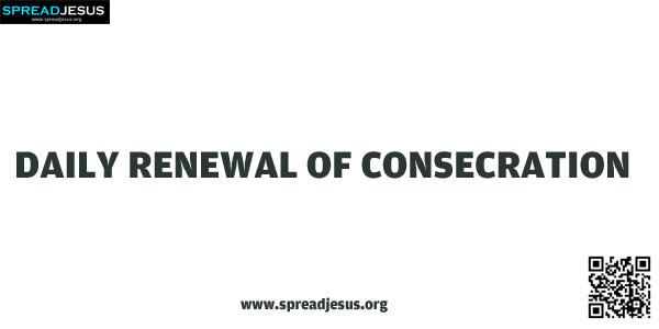 DAILY RENEWAL OF CONSECRATION:Sacred Heart of Jesus, remember that we are consecrated and belong to you...-spreadjesus.org