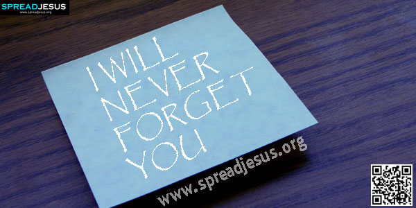 I WILL NEVER FORGET YOU ls.49.v.16. Do not be afraid I will never forget you my people-spreadjesus.org