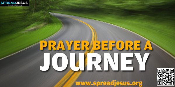 PRAYER BEFOREA JOURNEY:Father, as we journey these next days, keep us in your loving care...-spreadjesus.org