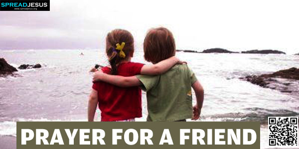 PRAYER FOR A FRIEND:Heavenly Father, in your eternal wisdom and love you have created me.-spreadjesus.org