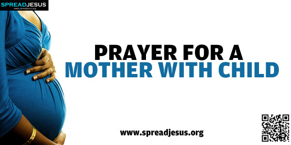 PRAYER FOR A MOTHER WITH CHILD O Almighty and Everlasting God, who, through the cooperation of the Holy Spirit...spreadjesus.org