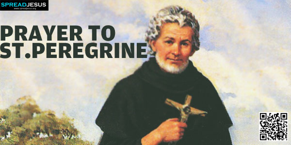 PRAYER TO ST PEREGRINE:(For cure of cancer and other malignant diseases)-spreadjesus.org