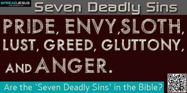 "Are the Seven Deadly Sins in the Bible?:Though people often speak of the ""seven deadly sins,"" the more accurate description is seven capital vices.""-spreadjesus.org"