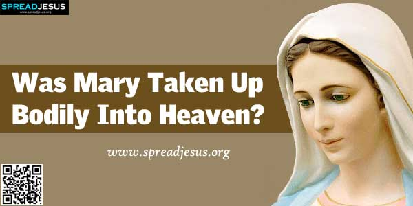 Was Mary Taken Up Bodily Into Heaven? The Second Book of Kings tells how the prophet Elijah was taken up bodily into heaven (see 2:1-12).