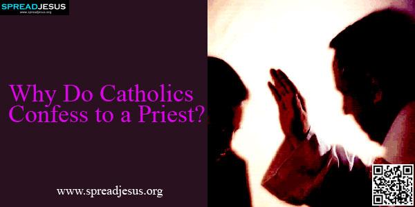Why Do Catholics Confess to a Priest?